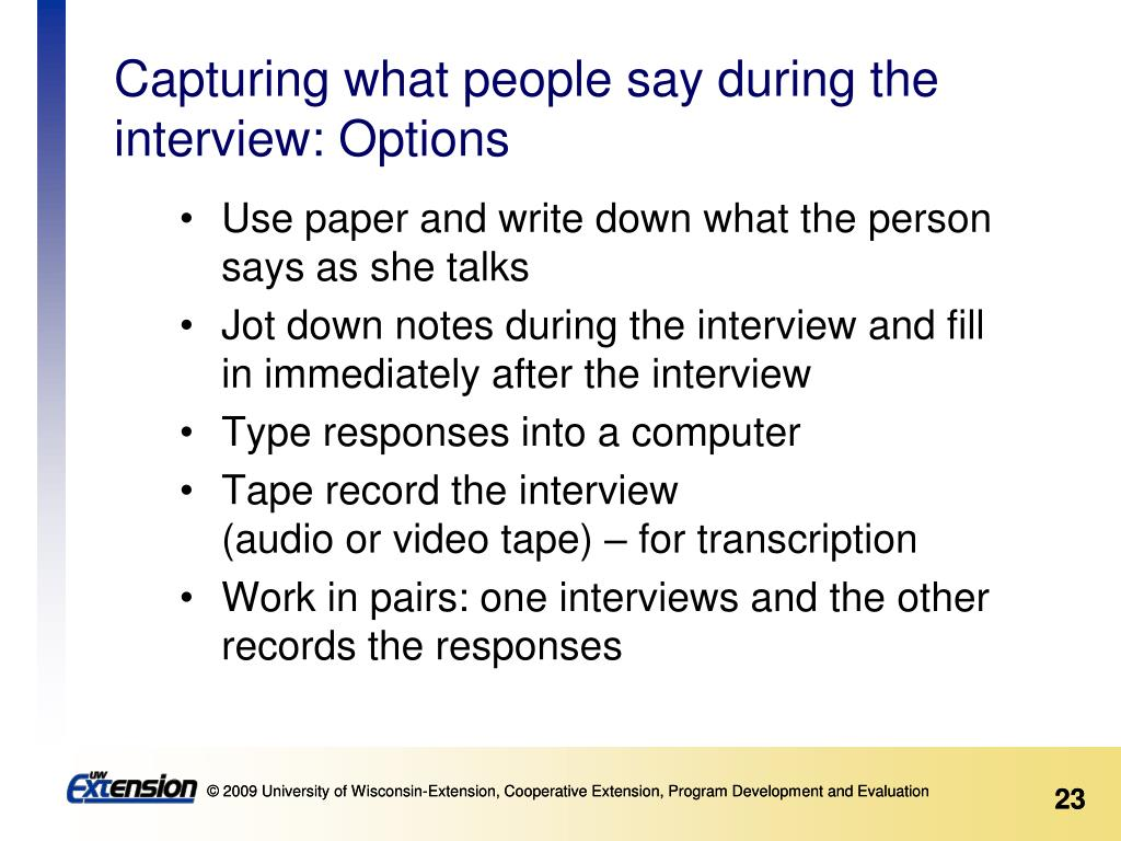 Capturing what people say during the interview: Options