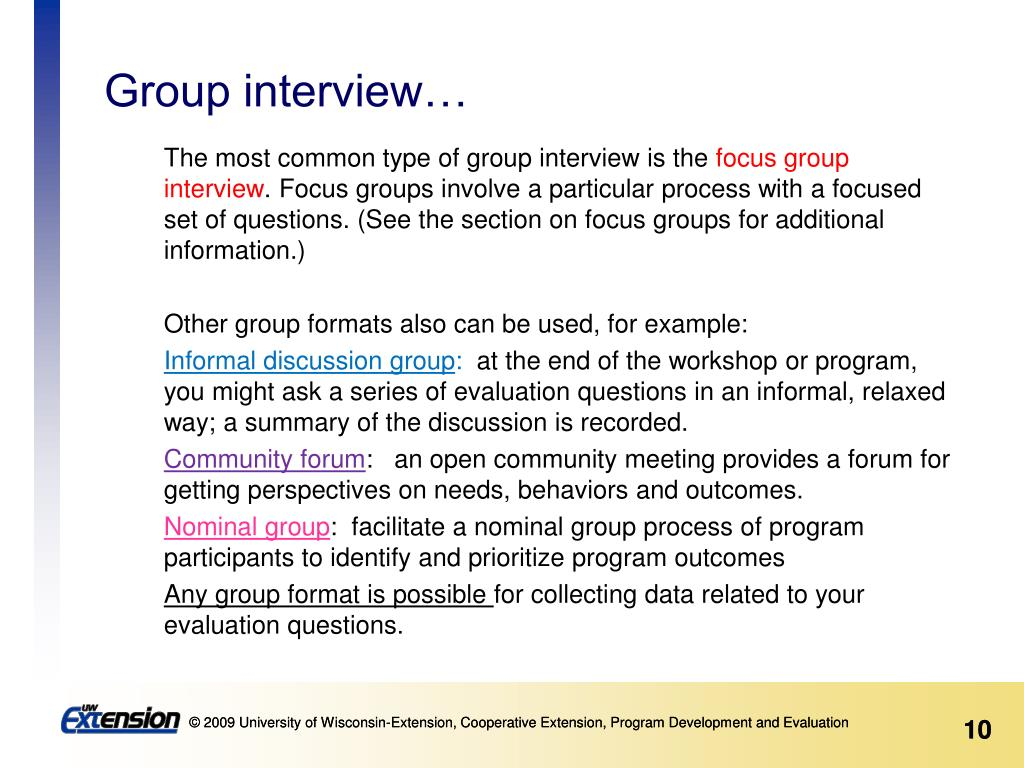The most common type of group interview is the