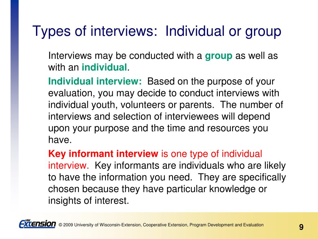 Types of interviews:  Individual or group