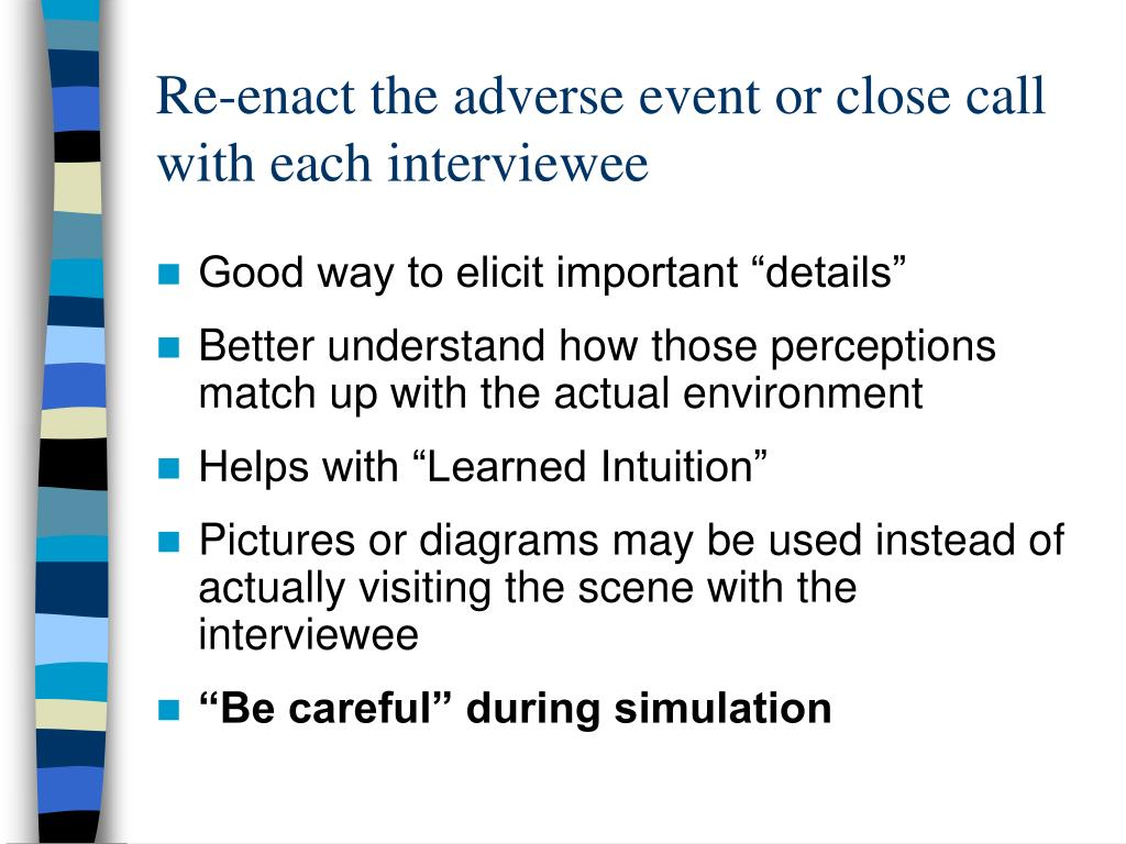 Re-enact the adverse event or close call with each interviewee