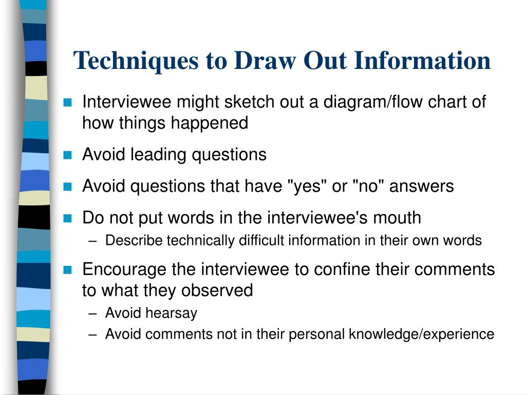 Techniques to Draw Out Information