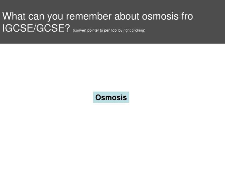 What can you remember about osmosis fro IGCSE/GCSE?
