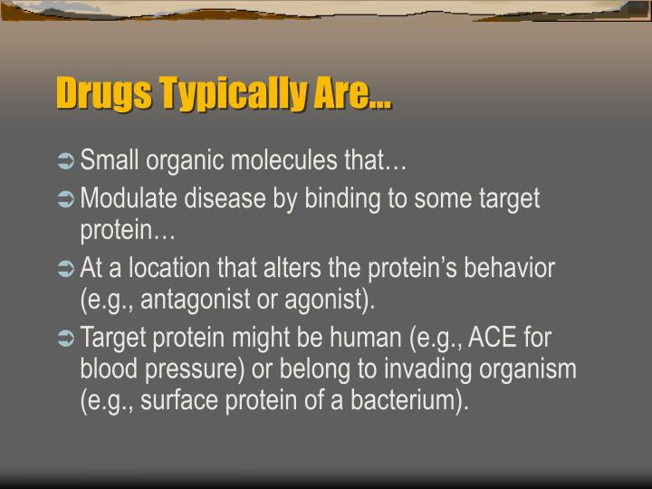Drugs Typically Are…