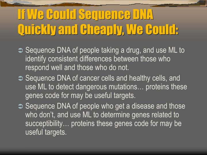 If We Could Sequence DNA Quickly and Cheaply, We Could: