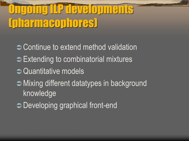 Ongoing ILP developments (pharmacophores)