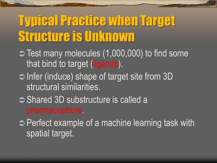 Typical Practice when Target Structure is Unknown