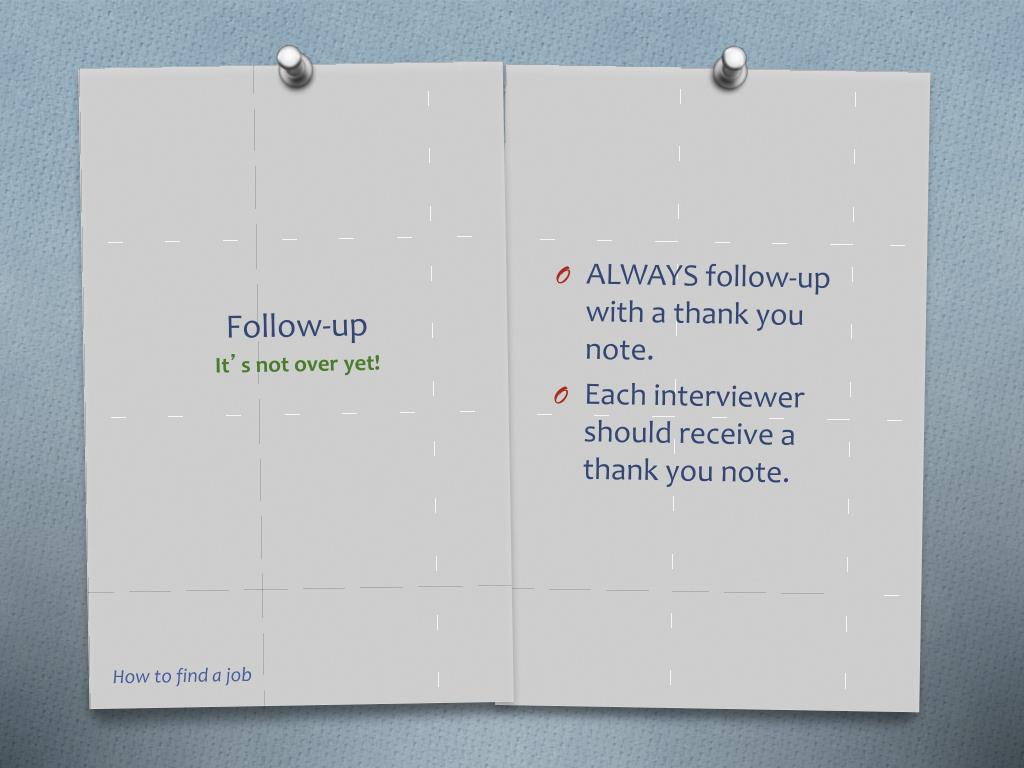 ALWAYS follow-up with a thank you note.