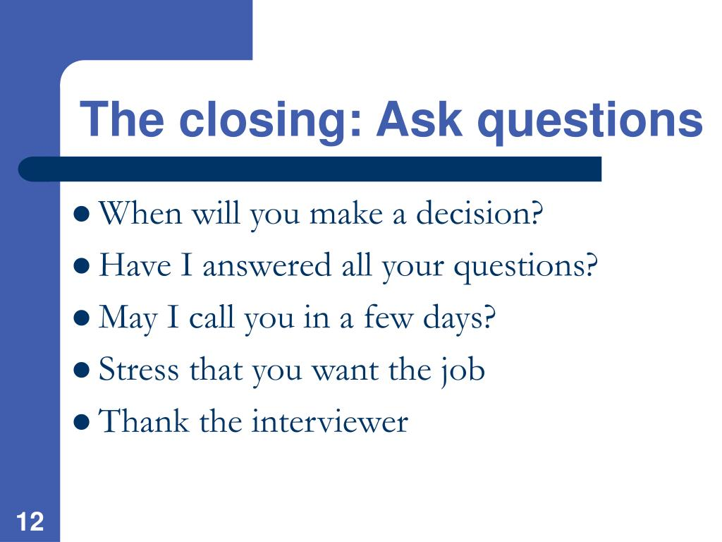 The closing: Ask questions