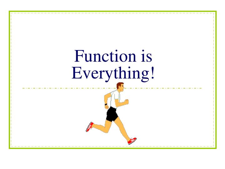 Function is Everything!