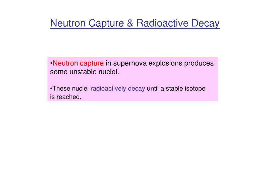 Neutron Capture & Radioactive Decay