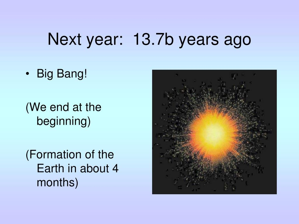 Next year:  13.7b years ago
