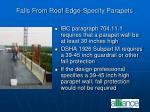 falls from roof edge specify parapets