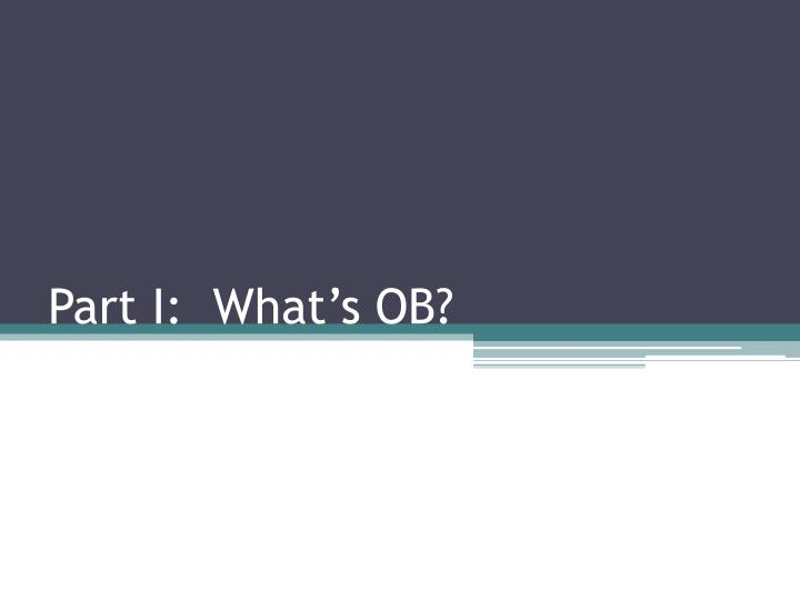 Part I:  What's OB?