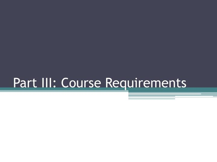 Part III: Course Requirements