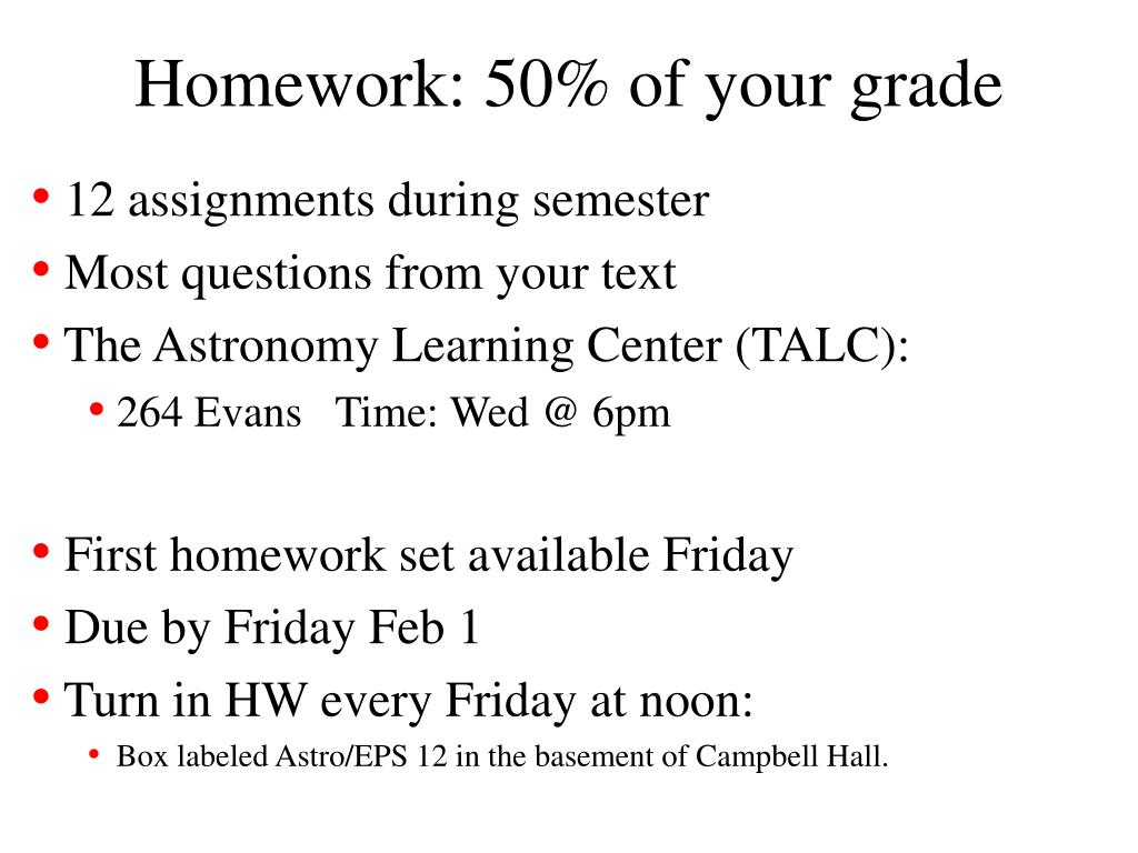 Homework: 50% of your grade