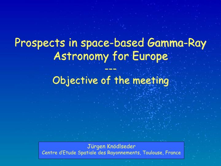 Prospects in space based gamma ray astronomy for europe objective of the meeting
