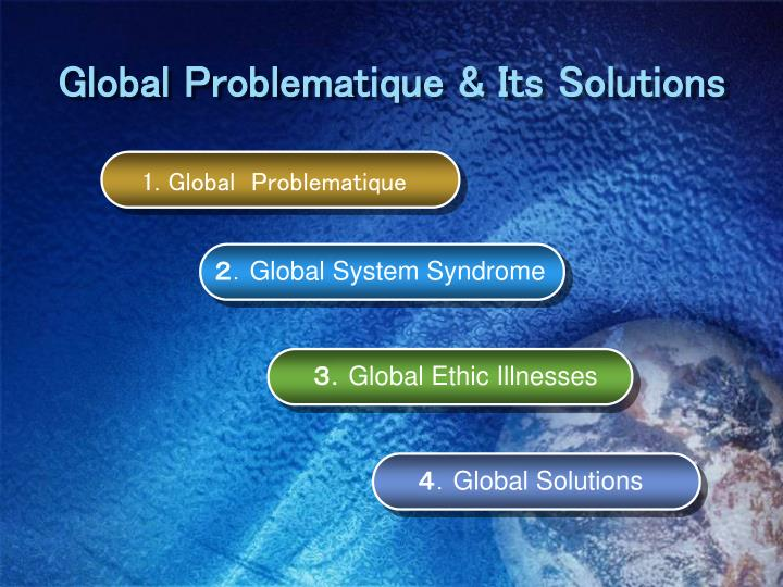 Global problematique its solutions