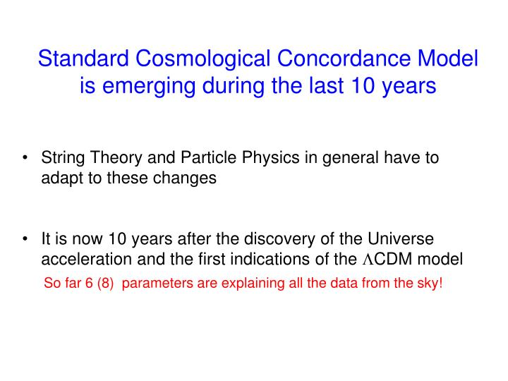 Standard cosmological concordance model is emerging during the last 10 years l.jpg