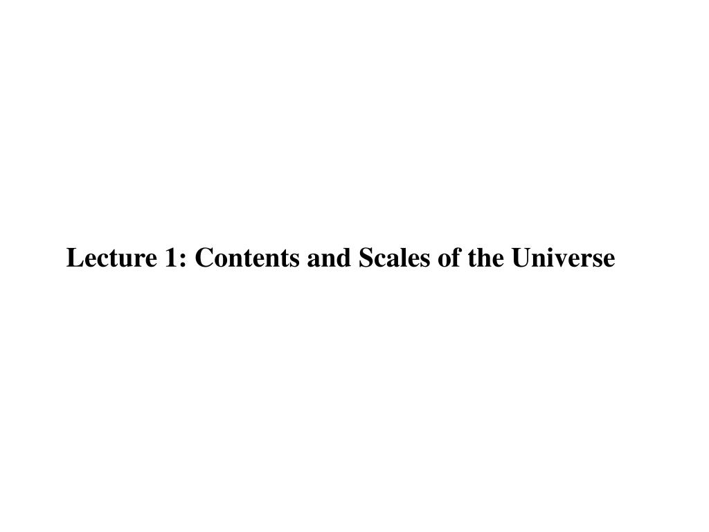 Lecture 1: Contents and Scales of the Universe