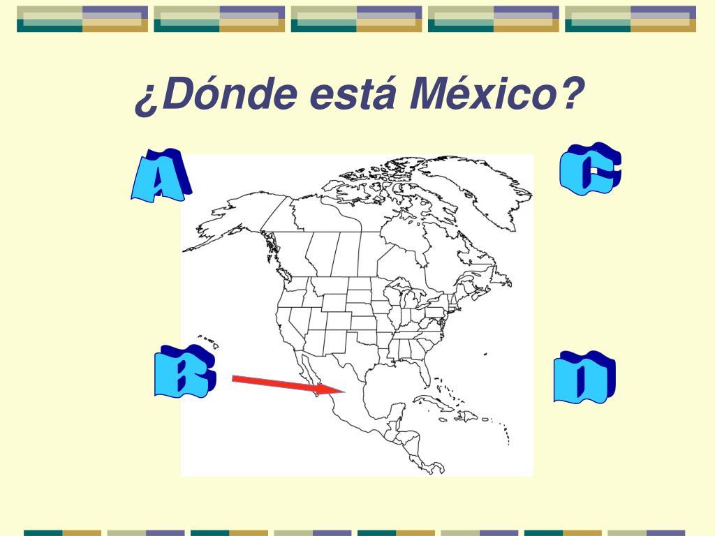 ¿Dónde está México?