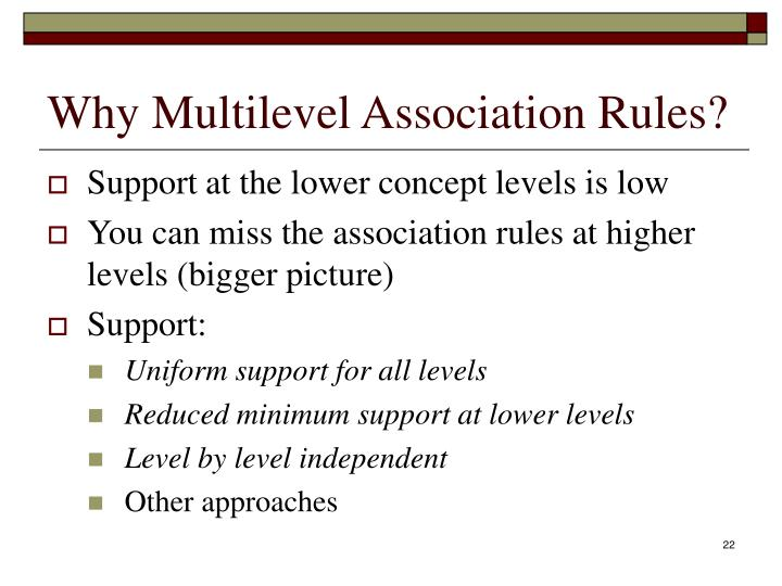 Why Multilevel Association Rules?