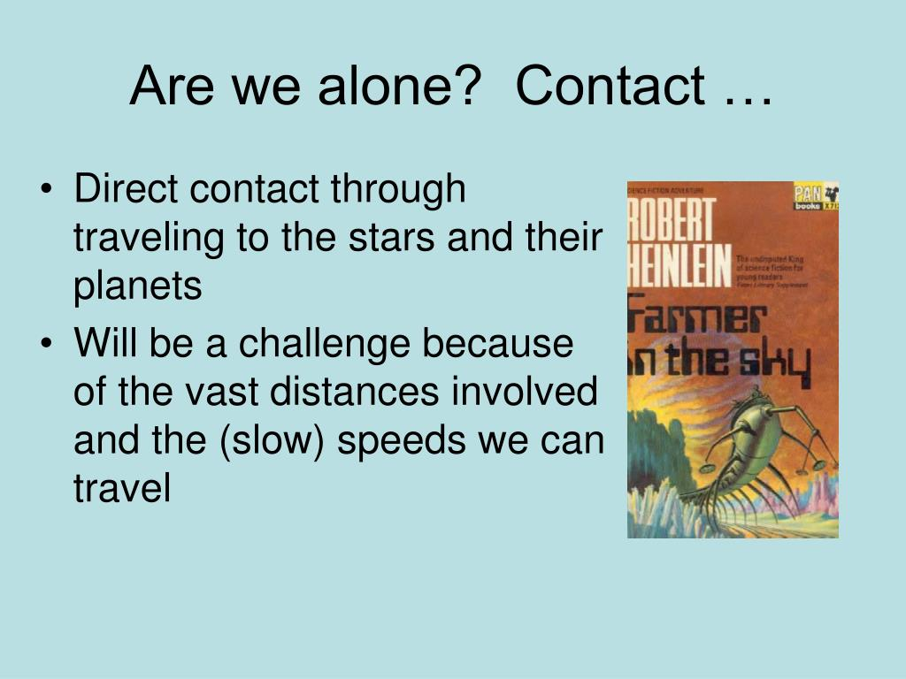 Are we alone?  Contact …