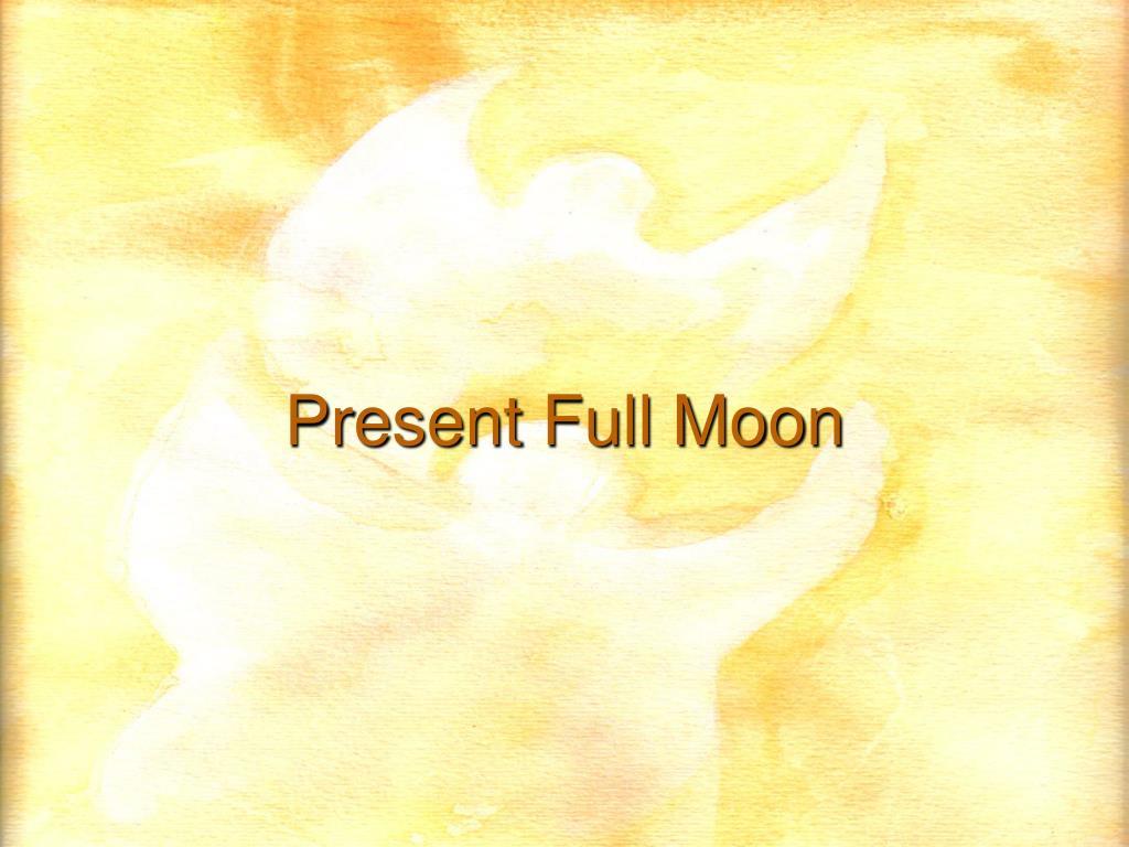 Present Full Moon