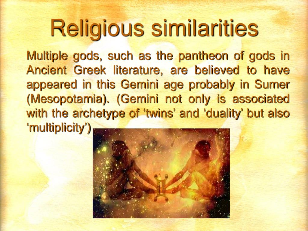 Multiple gods, such as the pantheon of gods in Ancient Greek literature, are believed to have appeared in this Gemini age probably in Sumer (Mesopotamia). (Gemini not only is associated with the archetype of