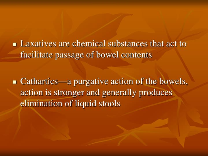 Laxatives are chemical substances that act to facilitate passage of bowel contents