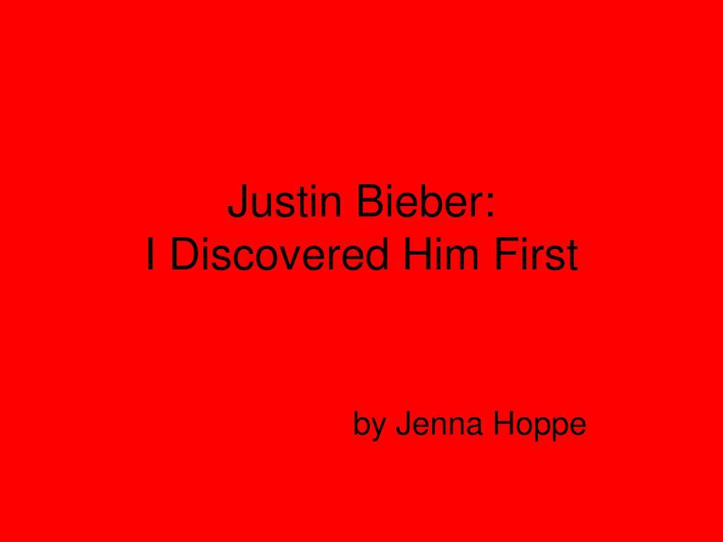 justin bieber i discovered him first
