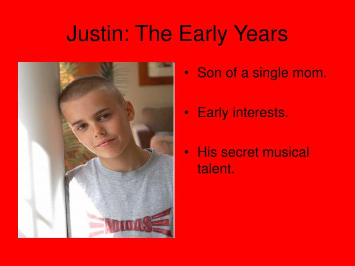Justin the early years