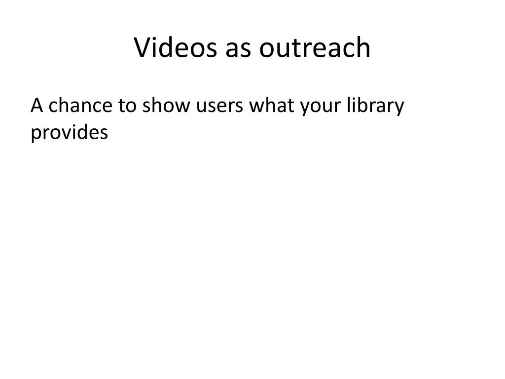 Videos as outreach