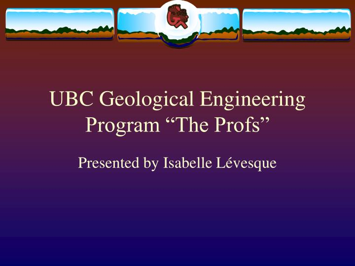Ubc geological engineering program the profs