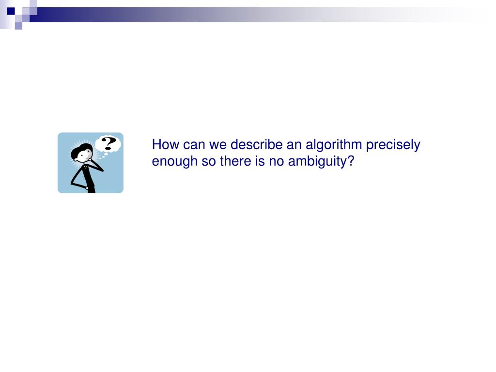 How can we describe an algorithm precisely