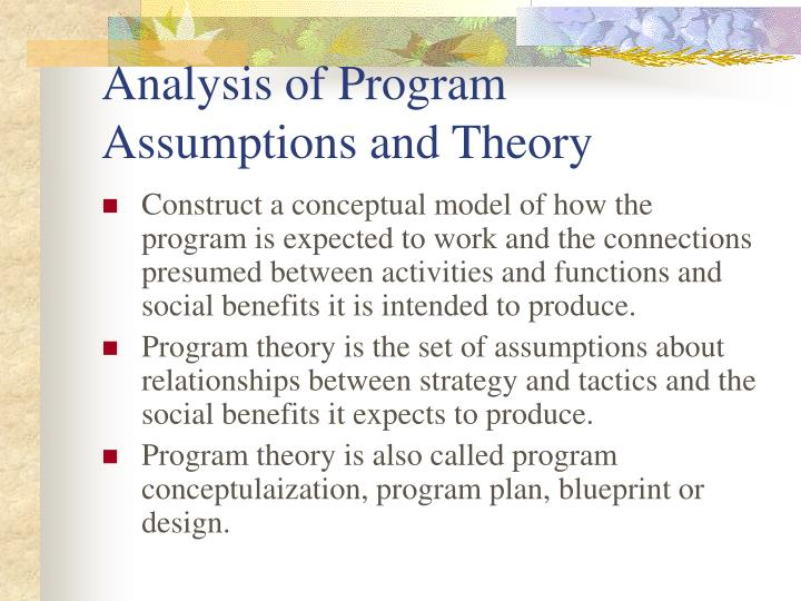 Analysis of Program Assumptions and Theory