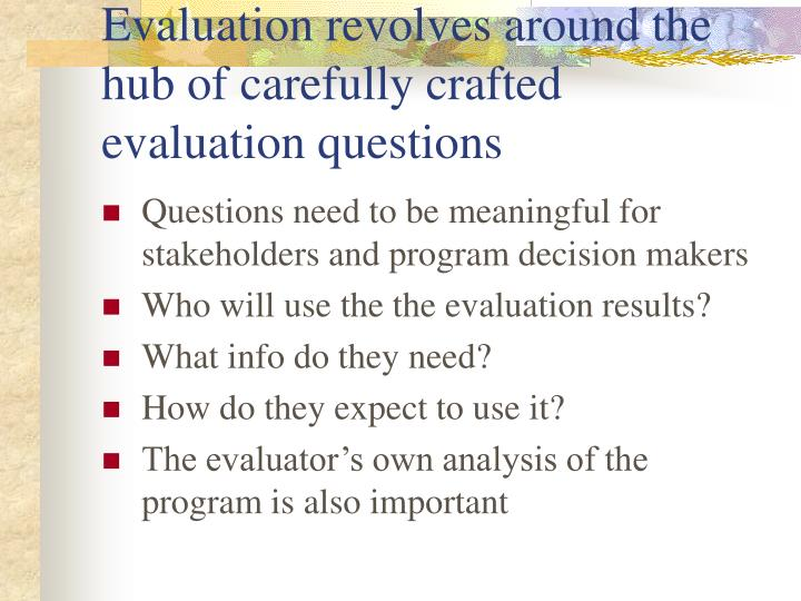 Evaluation revolves around the hub of carefully crafted evaluation questions