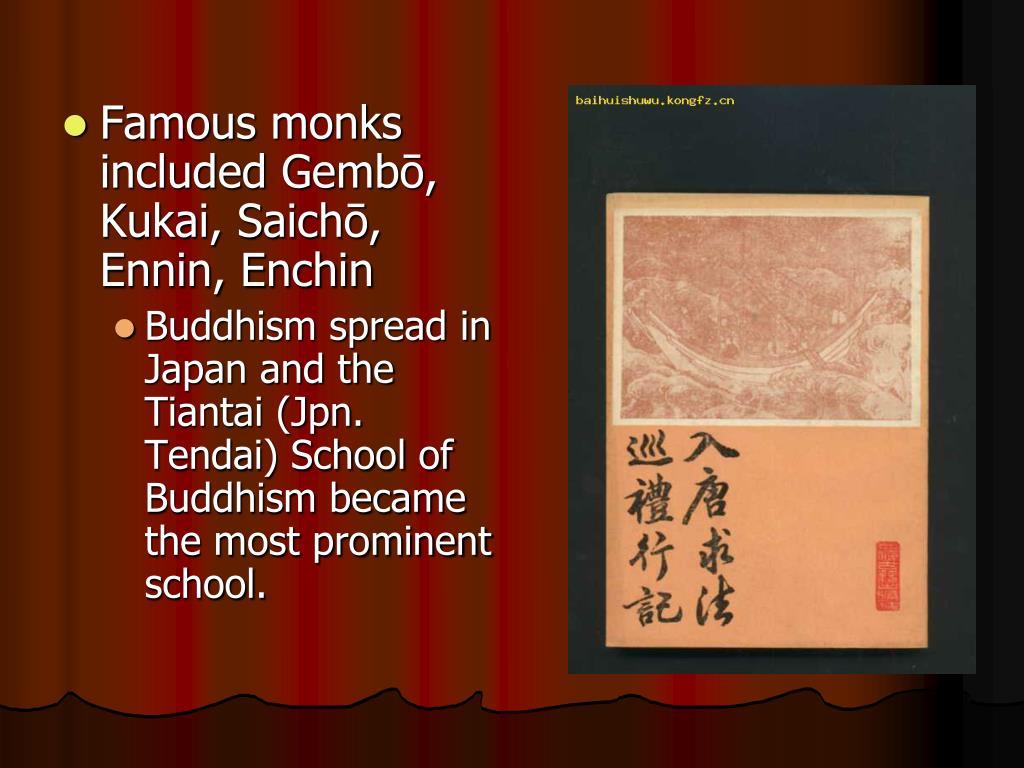Famous monks included Gembō, Kukai, Saichō, Ennin, Enchin