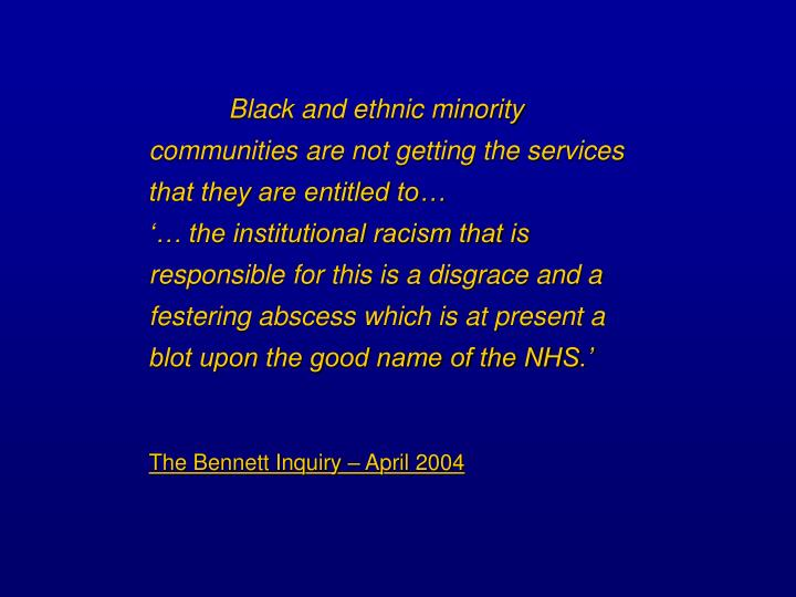 Black and ethnic minority communities are not getting the services that they are entitled to…