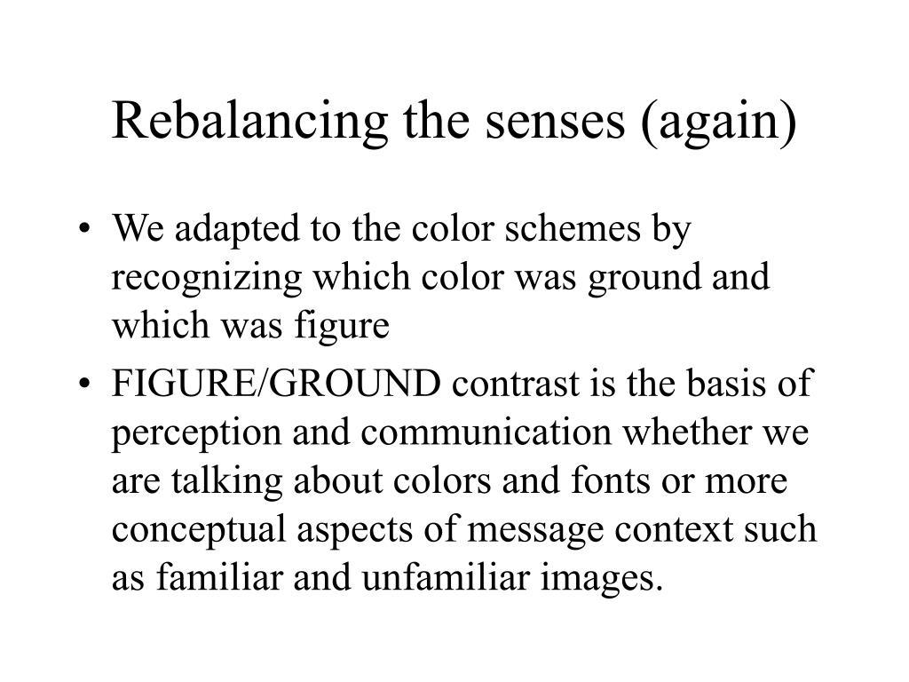 Rebalancing the senses (again)
