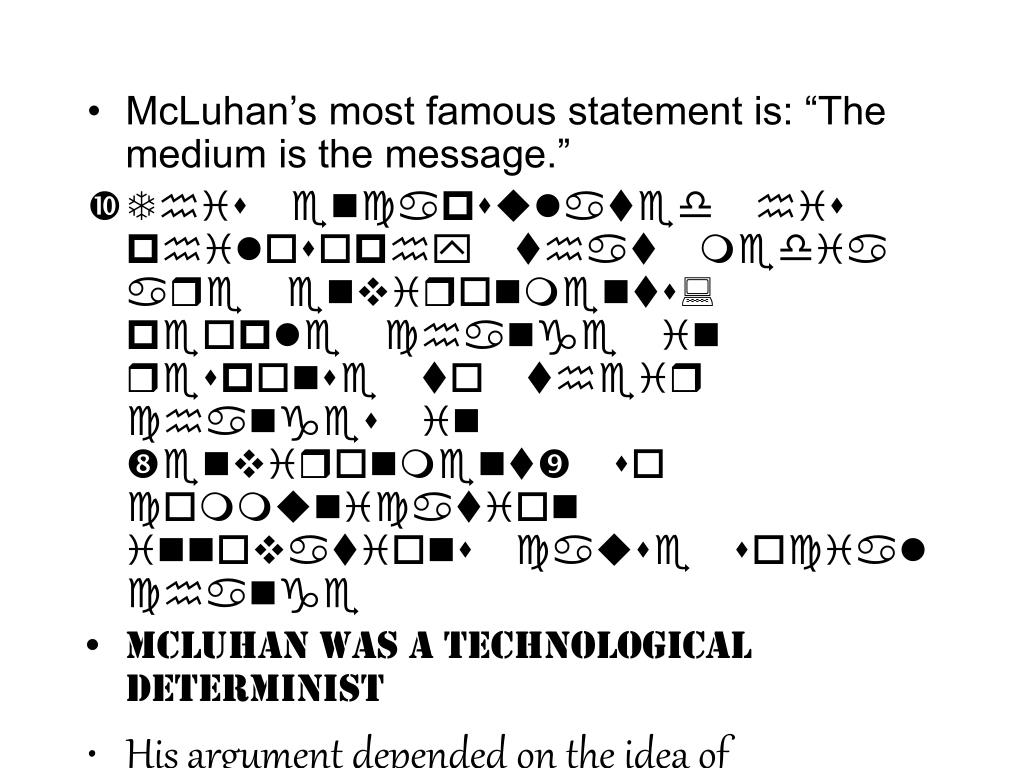 "McLuhan's most famous statement is: ""The medium is the message."""