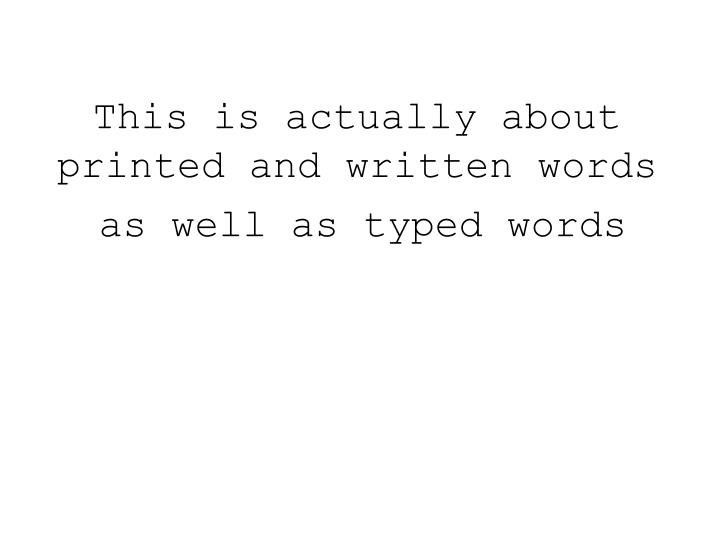 This is actually about printed and written words
