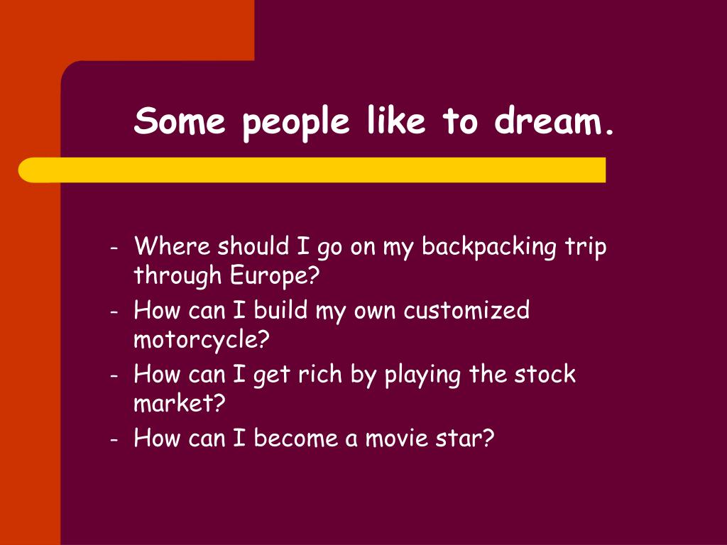 Some people like to dream.