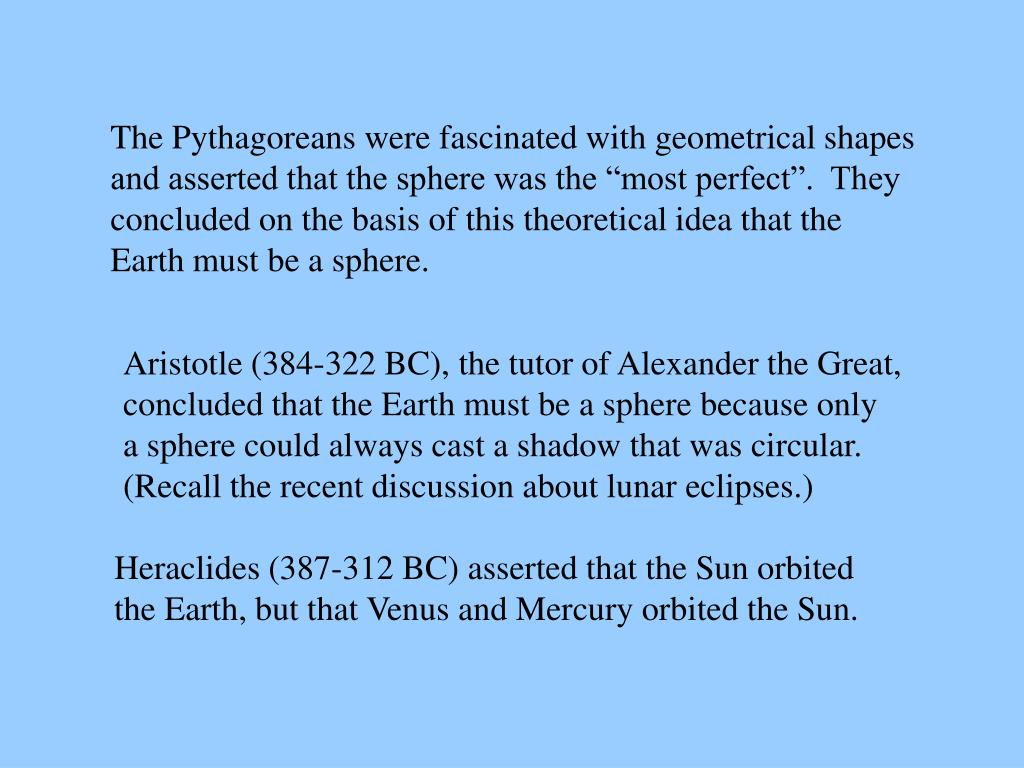 The Pythagoreans were fascinated with geometrical shapes