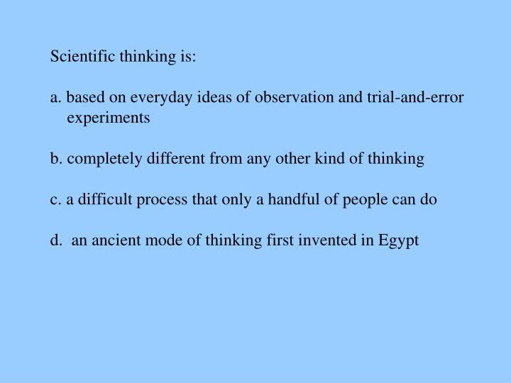 Scientific thinking is: