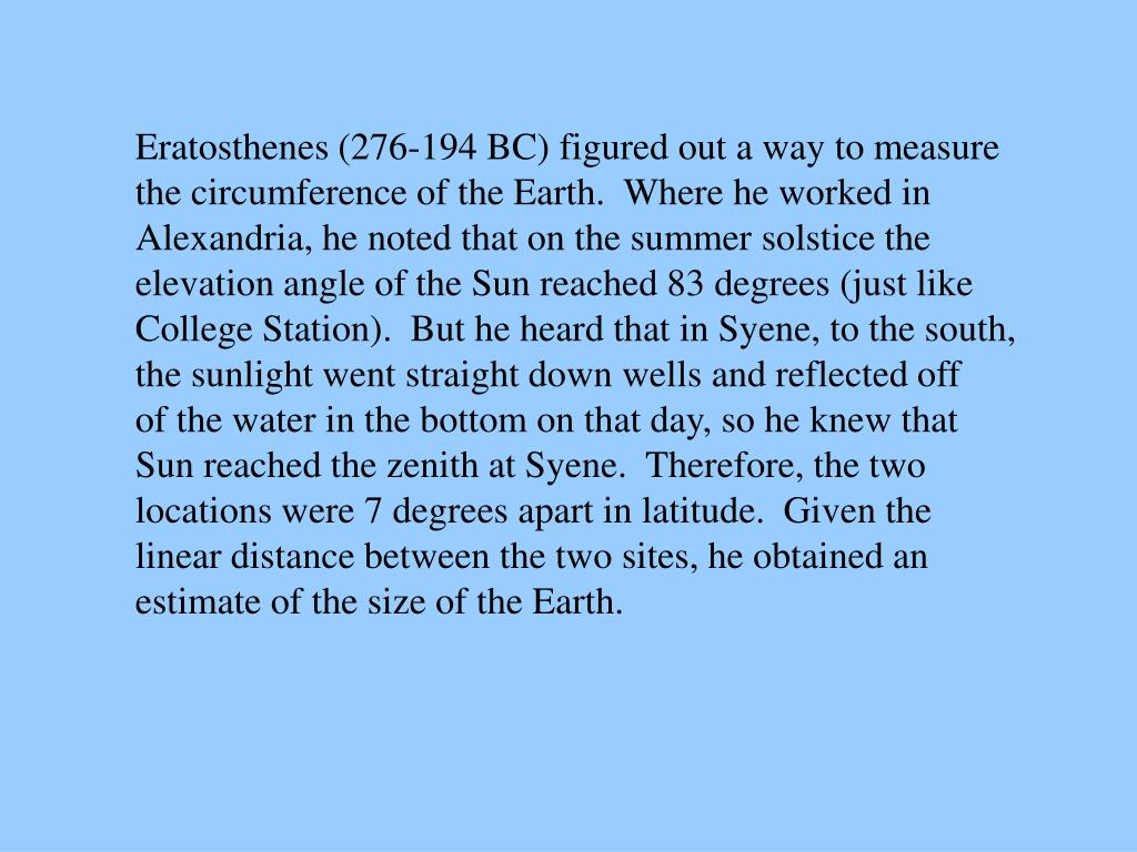 Eratosthenes (276-194 BC) figured out a way to measure