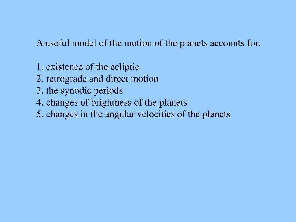 A useful model of the motion of the planets accounts for: