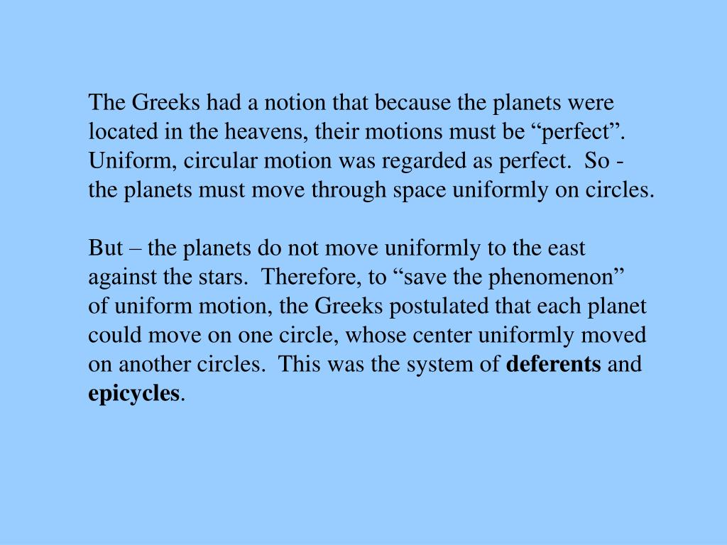 The Greeks had a notion that because the planets were