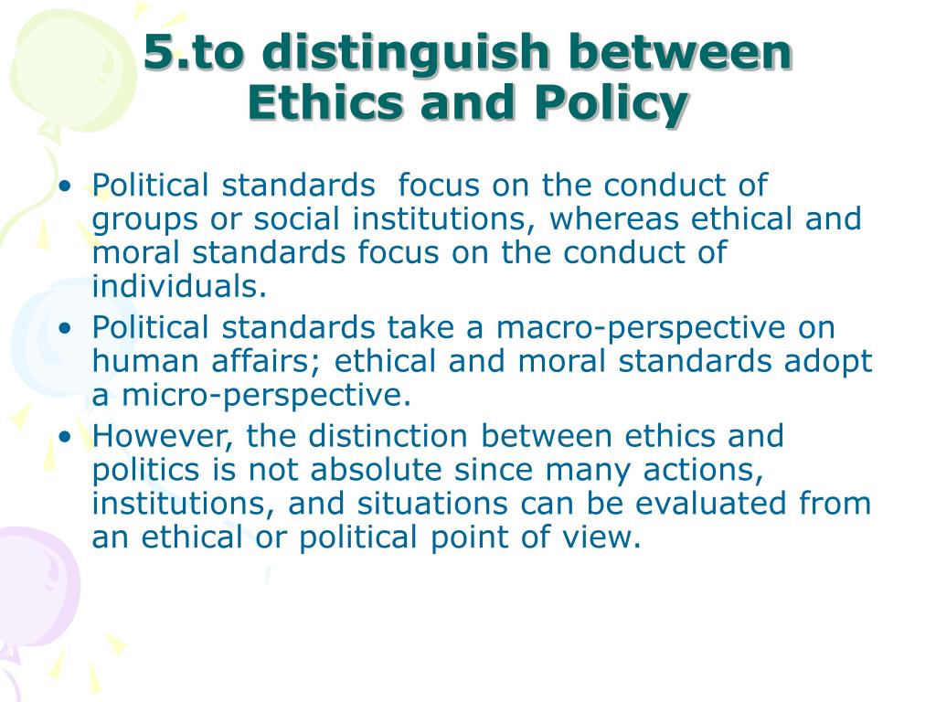 5.to distinguish between Ethics and Policy