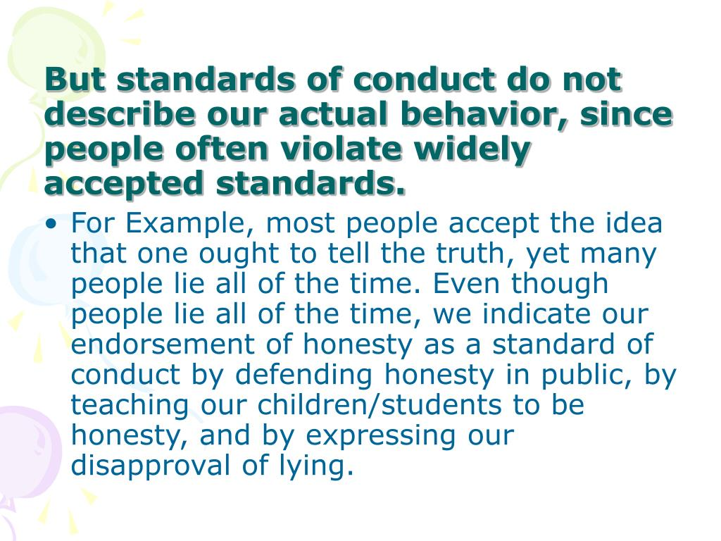 But standards of conduct do not describe our actual behavior, since people often violate widely accepted standards.