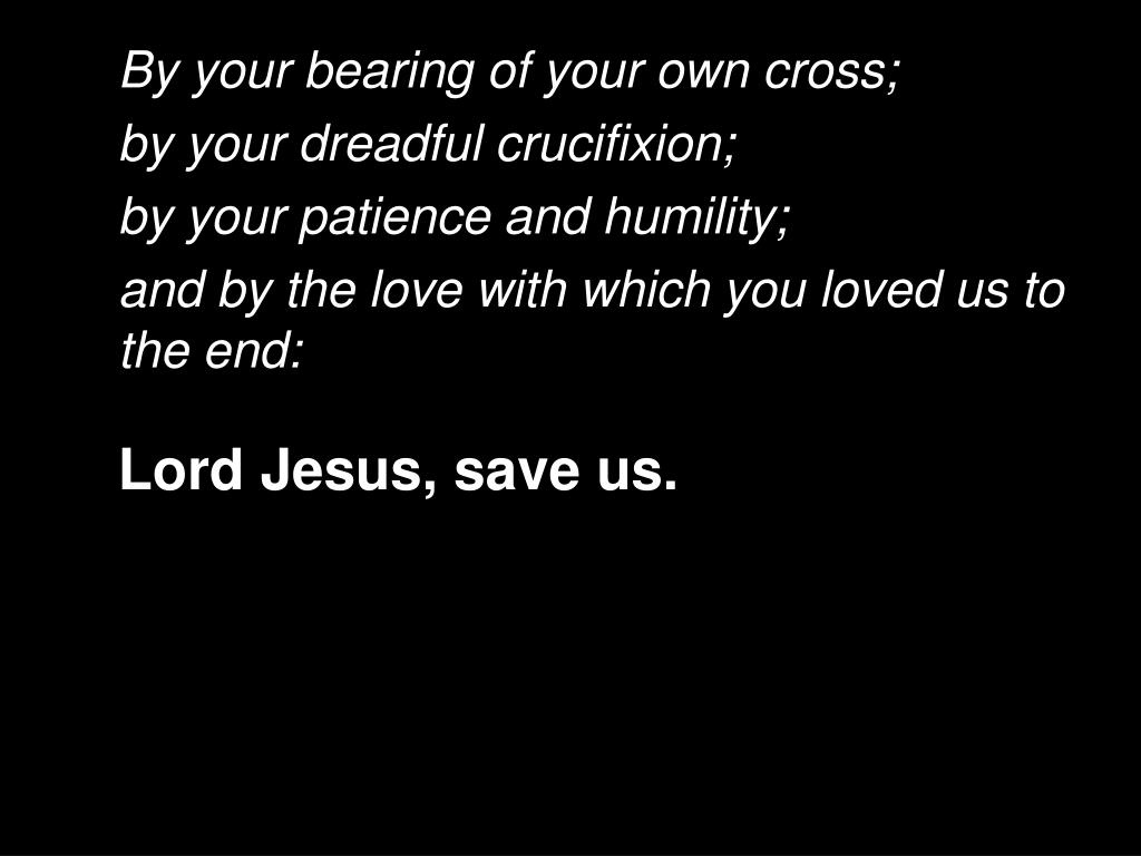 By your bearing of your own cross;